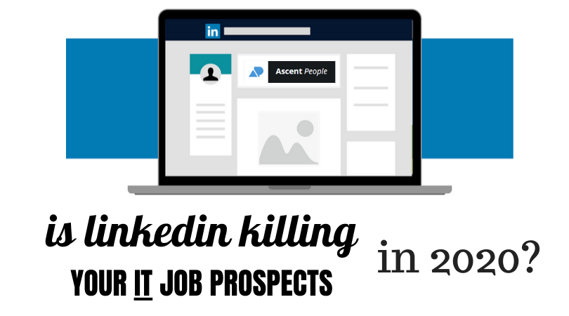 Is LinkedIn Killing Your IT Job Prospects in 2020?