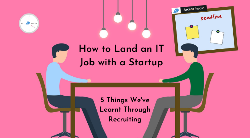 How to Land an IT Job With a Startup – 5 Things We've Learnt Through Recruiting