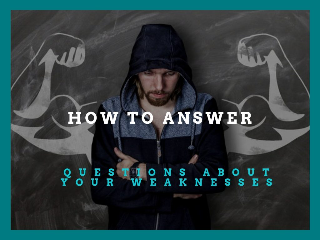 How To Answer Questions About Your Weaknesses