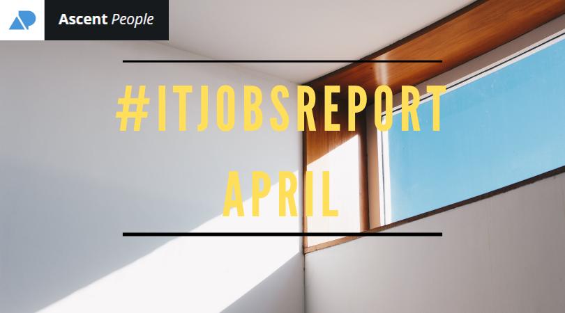 IT Jobs Report April – More Jobs, More Candidates